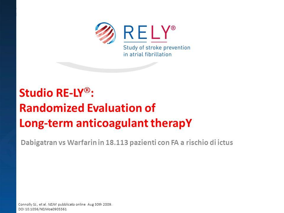Studio RE-LY : Randomized Evaluation of Long-term anticoagulant therapY Dabigatran vs Warfarin in 18.113 pazienti con FA a rischio di ictus Connolly S