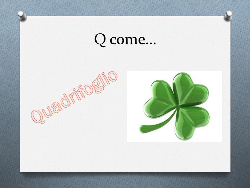 Q come…