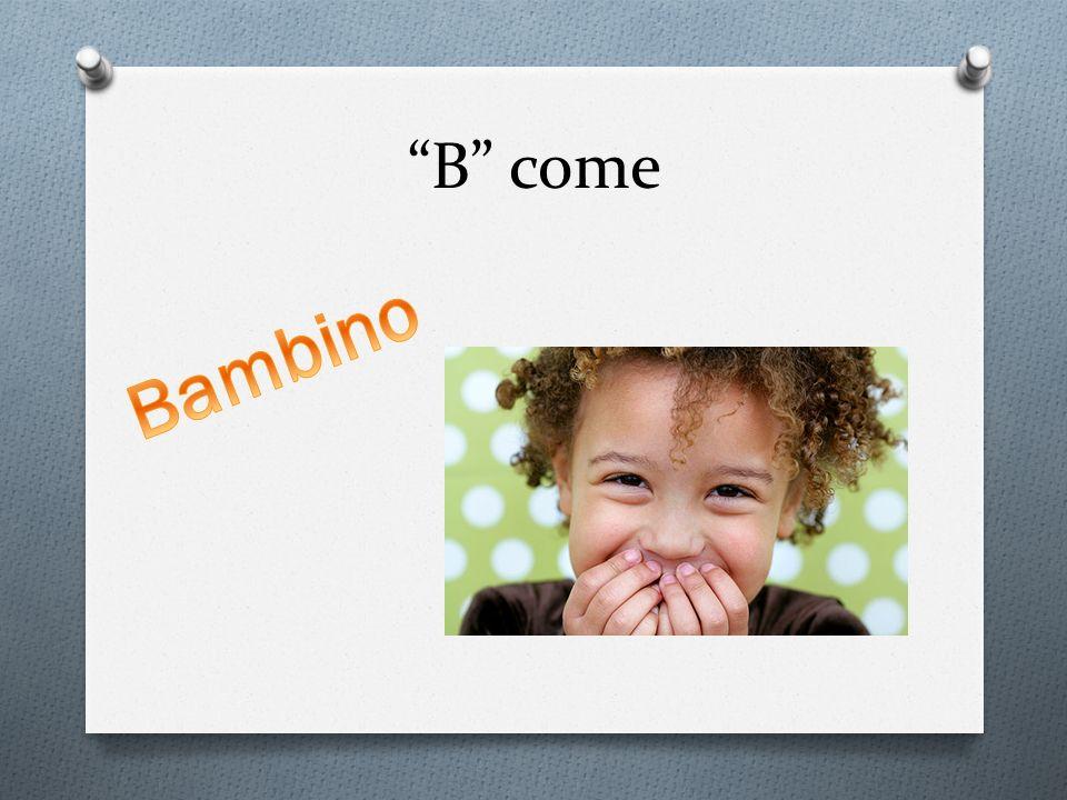 B come