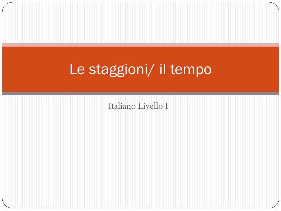 Italiano Livello I Le staggioni/ il tempo