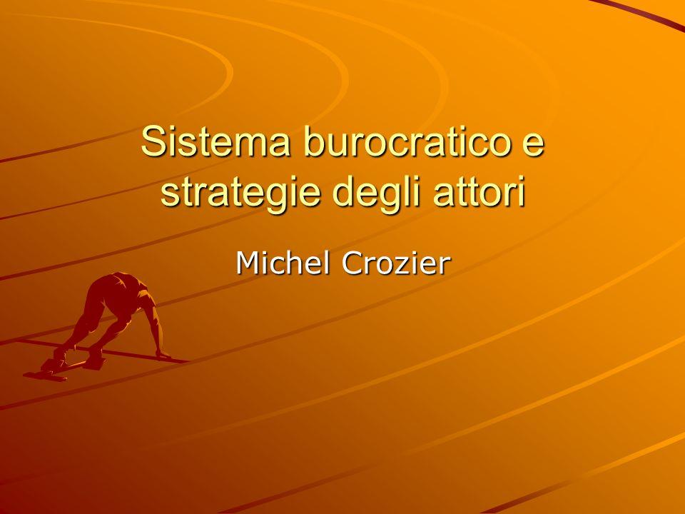 Sistema burocratico e strategie degli attori Michel Crozier