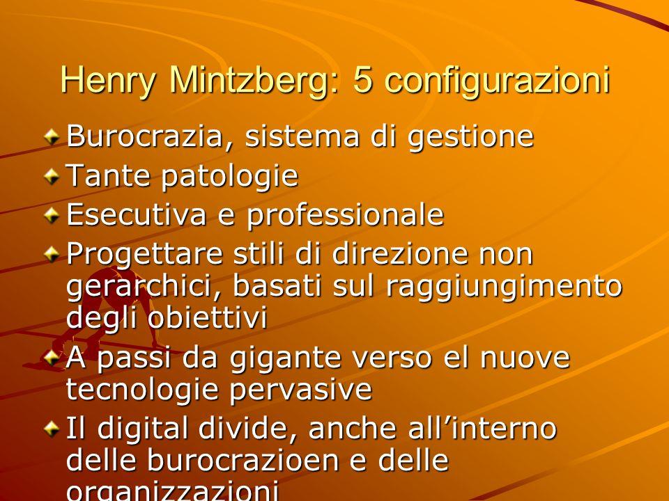 Henry Mintzberg: 5 configurazioni Burocrazia, sistema di gestione Tante patologie Esecutiva e professionale Progettare stili di direzione non gerarchi