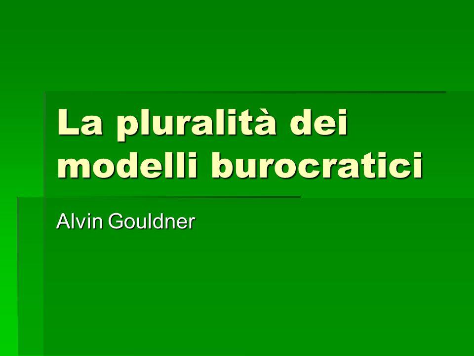 La pluralità dei modelli burocratici Alvin Gouldner