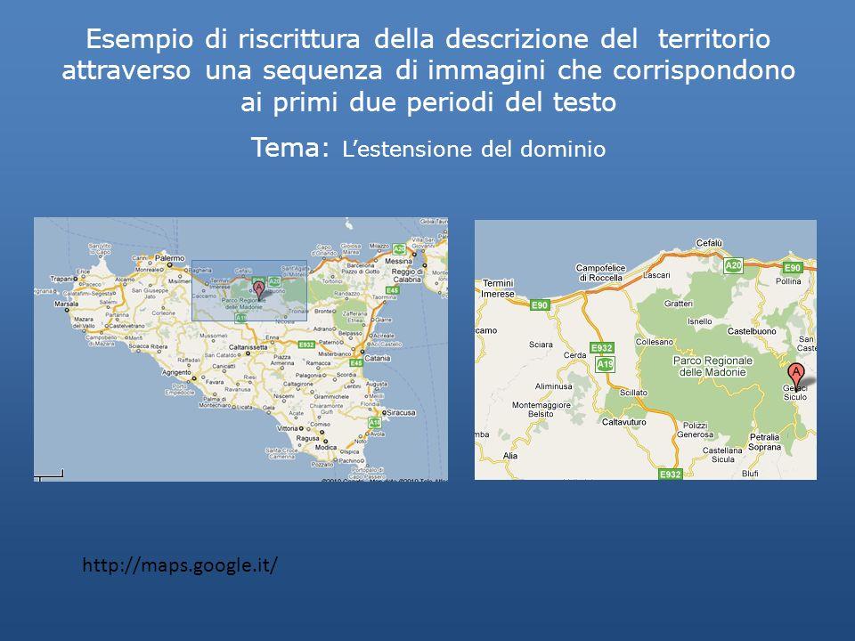 Esempio di riscrittura della descrizione del territorio attraverso una sequenza di immagini che corrispondono ai primi due periodi del testo Tema: Lestensione del dominio http://maps.google.it/