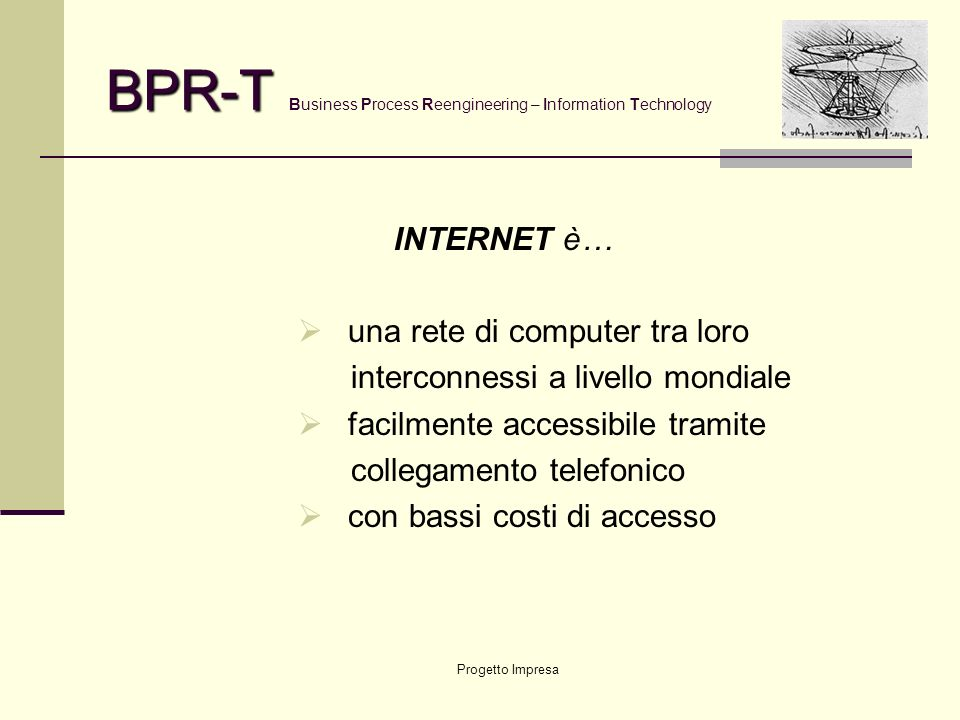 Progetto Impresa BPR-T BPR-T Business Process Reengineering – Information Technology LAN (Local Area Network) è … è una rete locale di computer tra lo