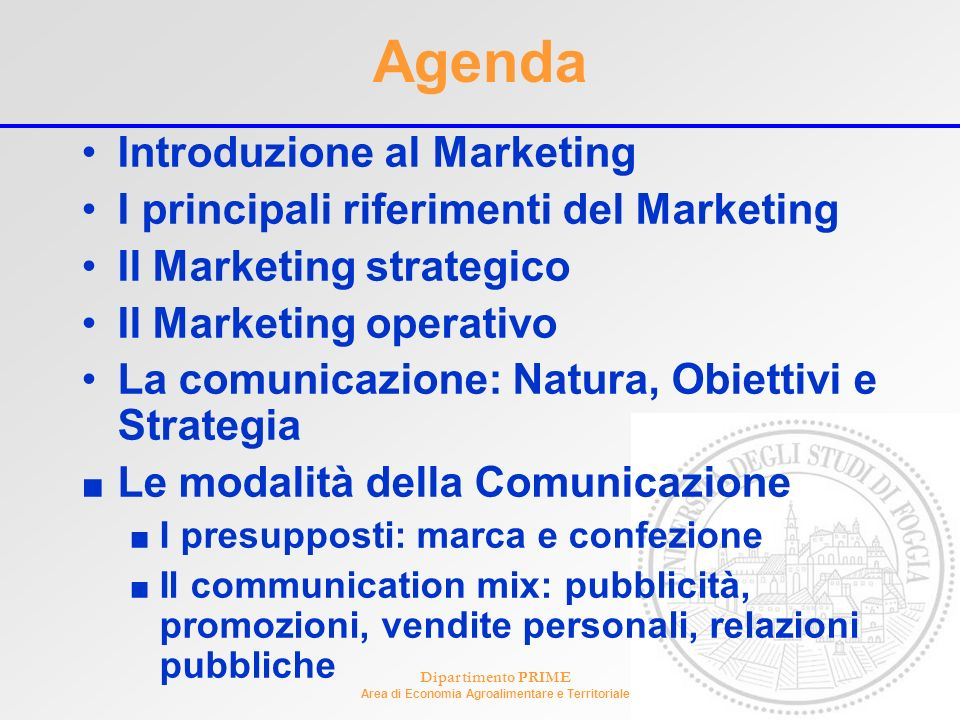 Dipartimento PRIME Area di Economia Agroalimentare e Territoriale Agenda Introduzione al Marketing I principali riferimenti del Marketing Il Marketing