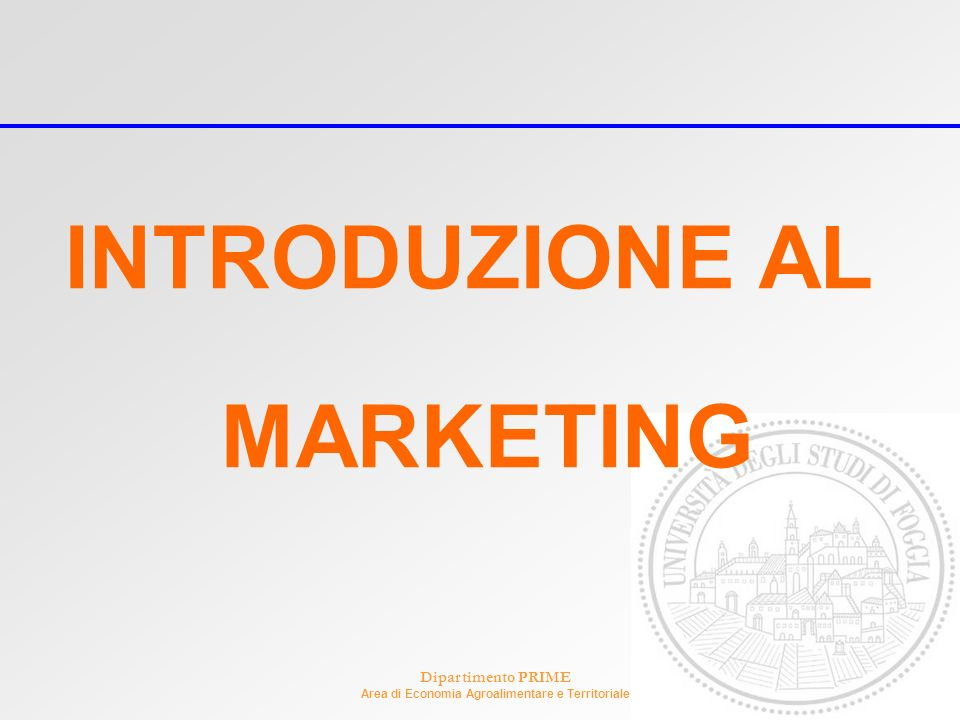Dipartimento PRIME Area di Economia Agroalimentare e Territoriale INTRODUZIONE AL MARKETING