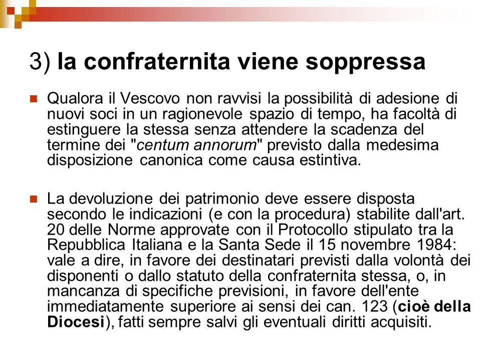 3) la confraternita viene soppressa Qualora il Vescovo non ravvisi la possibilità di adesione di nuovi soci in un ragionevole spazio di tempo, ha faco