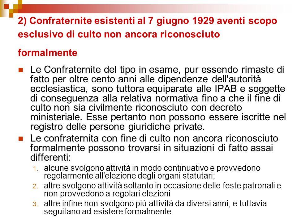 2) Confraternite esistenti al 7 giugno 1929 aventi scopo esclusivo di culto non ancora riconosciuto formalmente Le Confraternite del tipo in esame, pu