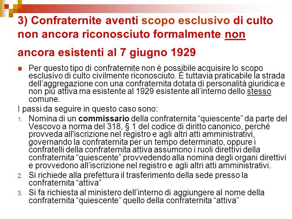3) Confraternite aventi scopo esclusivo di culto non ancora riconosciuto formalmente non ancora esistenti al 7 giugno 1929 Per questo tipo di confrate