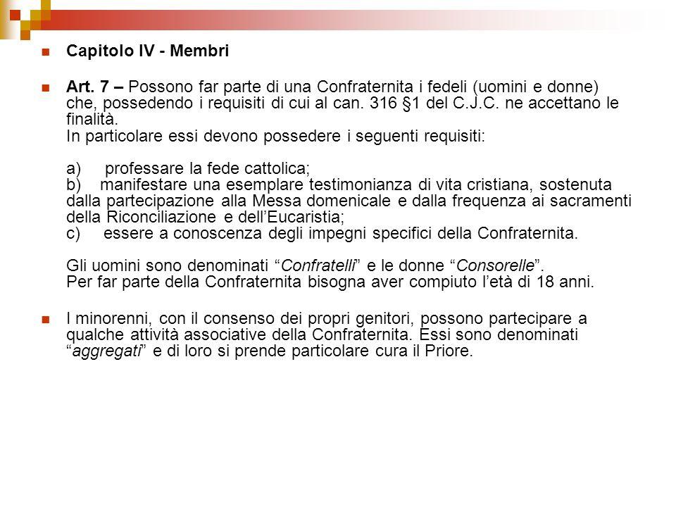 Capitolo IV - Membri Art. 7 – Possono far parte di una Confraternita i fedeli (uomini e donne) che, possedendo i requisiti di cui al can. 316 §1 del C