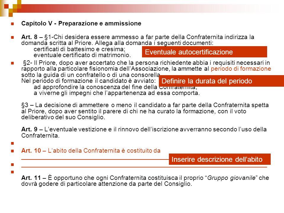 Capitolo V - Preparazione e ammissione Art. 8 – §1-Chi desidera essere ammesso a far parte della Confraternita indirizza la domanda scritta al Priore.