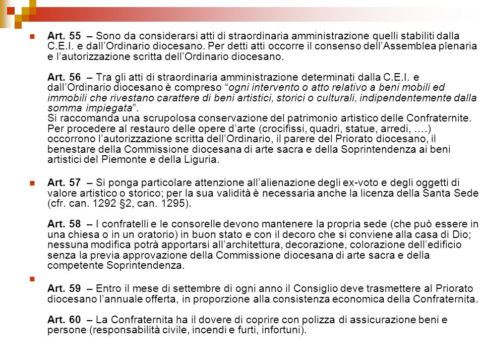 Art. 55 – Sono da considerarsi atti di straordinaria amministrazione quelli stabiliti dalla C.E.I. e dallOrdinario diocesano. Per detti atti occorre i