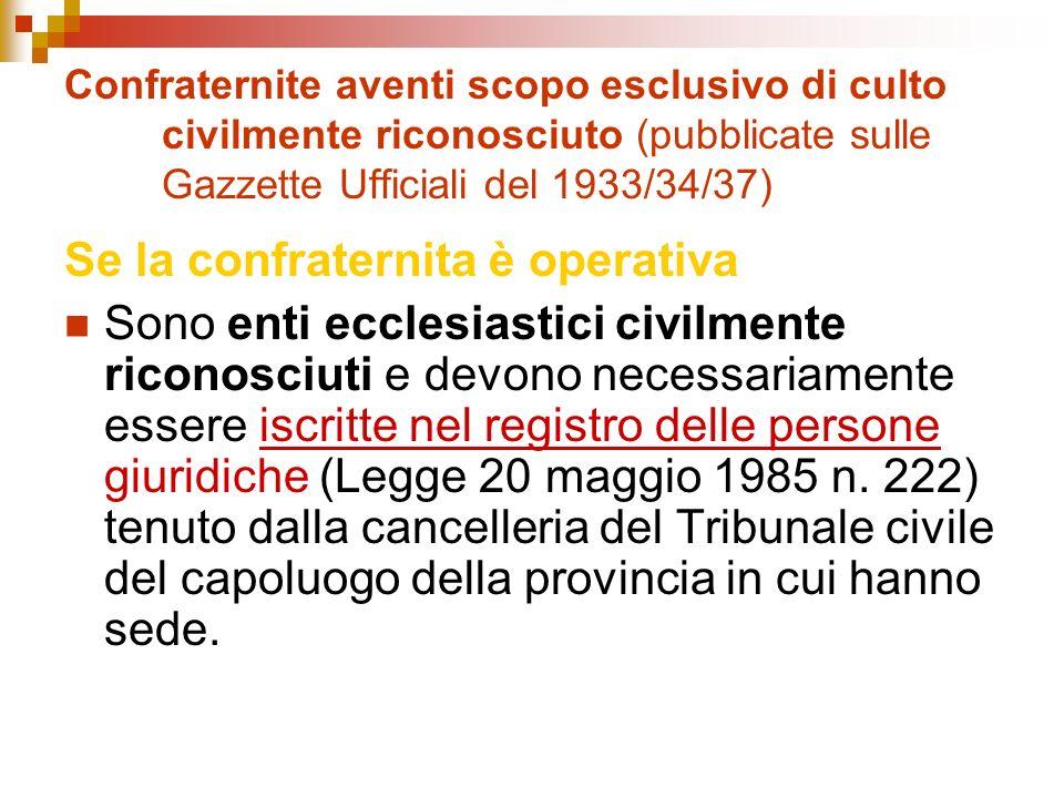 Confraternite aventi scopo esclusivo di culto civilmente riconosciuto (pubblicate sulle Gazzette Ufficiali del 1933/34/37) Se la confraternita è opera