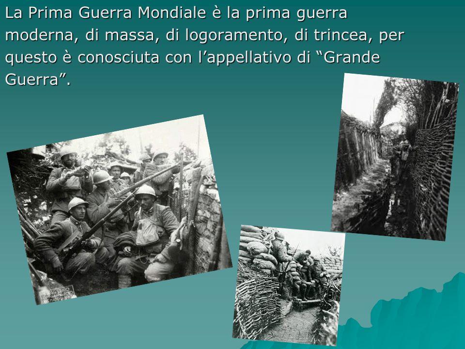 La Prima Guerra Mondiale è la prima guerra moderna, di massa, di logoramento, di trincea, per questo è conosciuta con lappellativo di Grande Guerra.