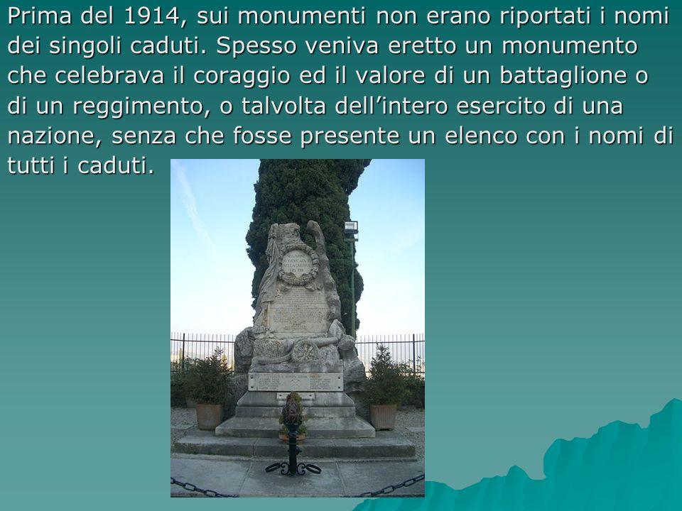 Prima del 1914, sui monumenti non erano riportati i nomi dei singoli caduti. Spesso veniva eretto un monumento che celebrava il coraggio ed il valore