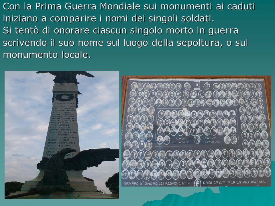 Con la Prima Guerra Mondiale sui monumenti ai caduti iniziano a comparire i nomi dei singoli soldati. Si tentò di onorare ciascun singolo morto in gue