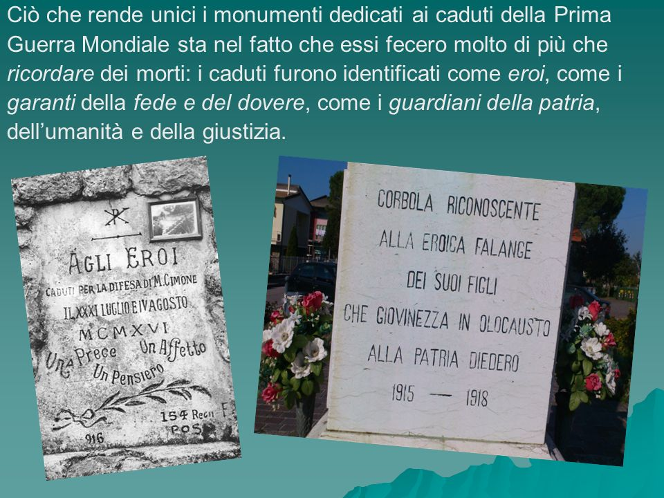 Ciò che rende unici i monumenti dedicati ai caduti della Prima Guerra Mondiale sta nel fatto che essi fecero molto di più che ricordare dei morti: i c