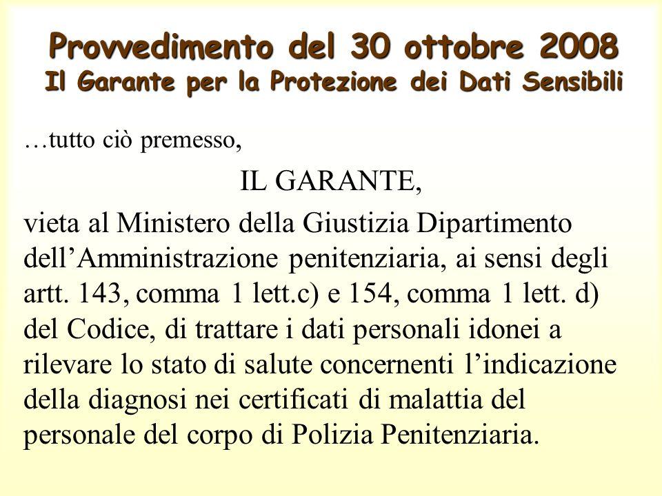 Provvedimento del 30 ottobre 2008 Il Garante per la Protezione dei Dati Sensibili …tutto ciò premesso, IL GARANTE, vieta al Ministero della Giustizia