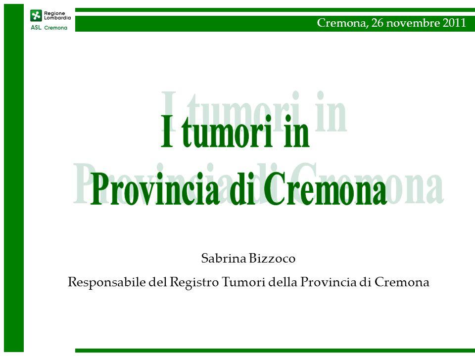 Sabrina Bizzoco Responsabile del Registro Tumori della Provincia di Cremona Cremona, 26 novembre 2011