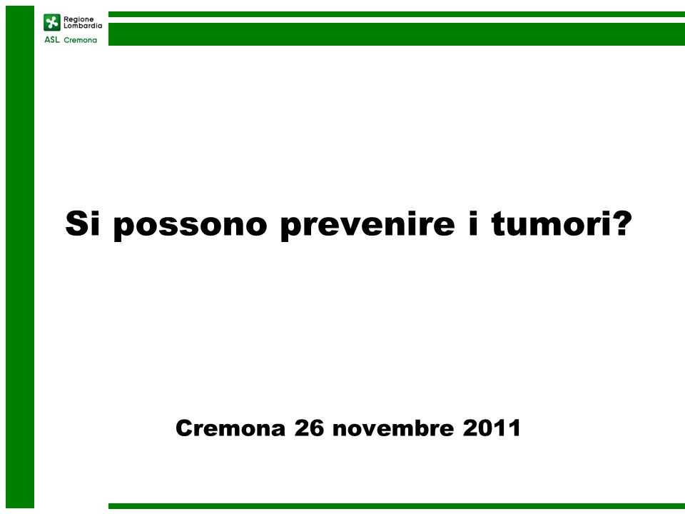 Si possono prevenire i tumori? Cremona 26 novembre 2011