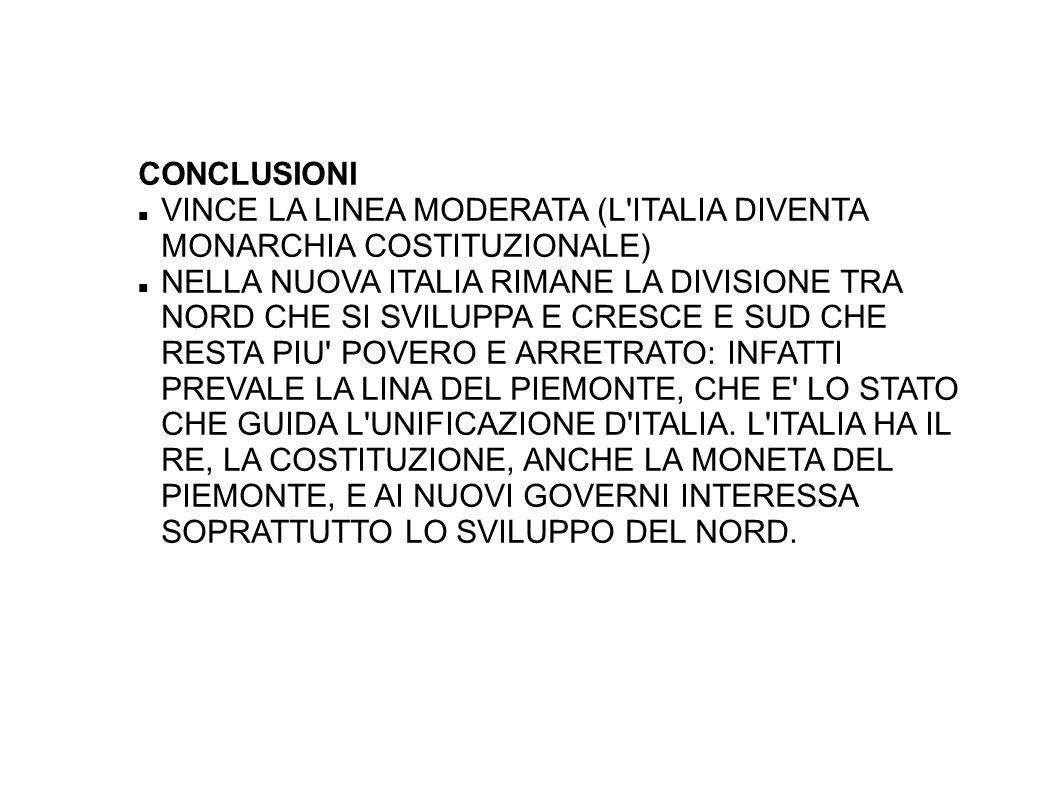 CONCLUSIONI VINCE LA LINEA MODERATA (L'ITALIA DIVENTA MONARCHIA COSTITUZIONALE) NELLA NUOVA ITALIA RIMANE LA DIVISIONE TRA NORD CHE SI SVILUPPA E CRES