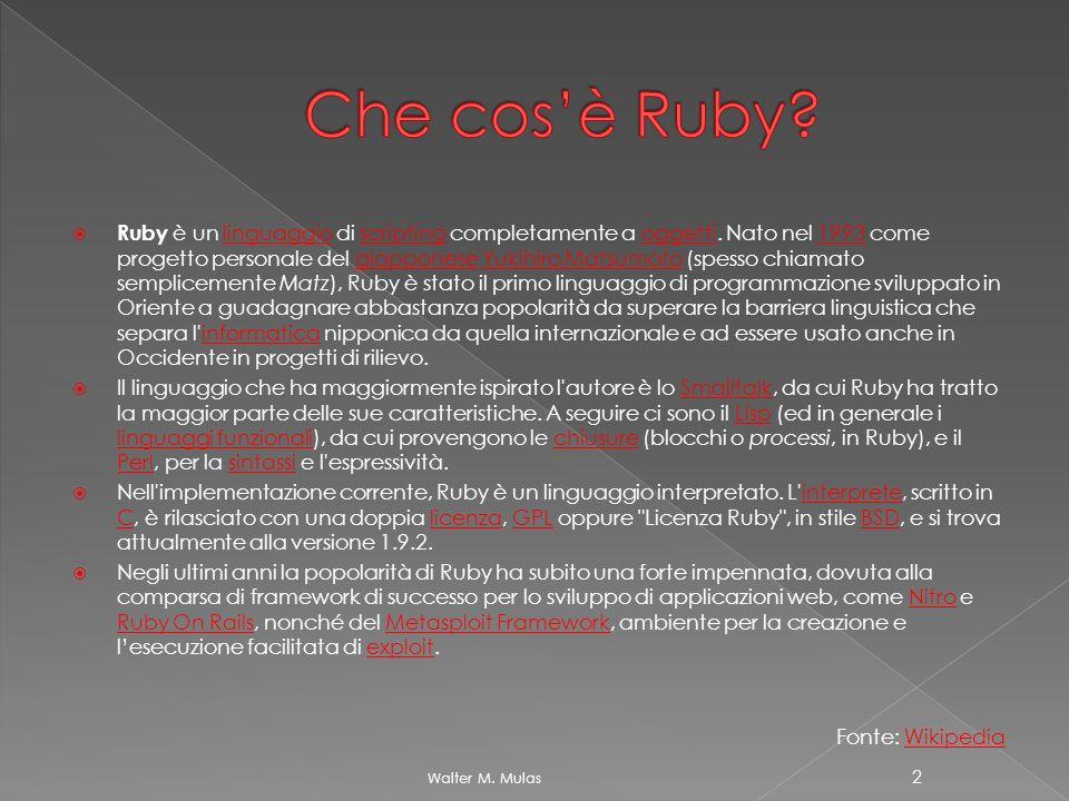 Ruby è un linguaggio di scripting completamente a oggetti. Nato nel 1993 come progetto personale del giapponese Yukihiro Matsumoto (spesso chiamato se