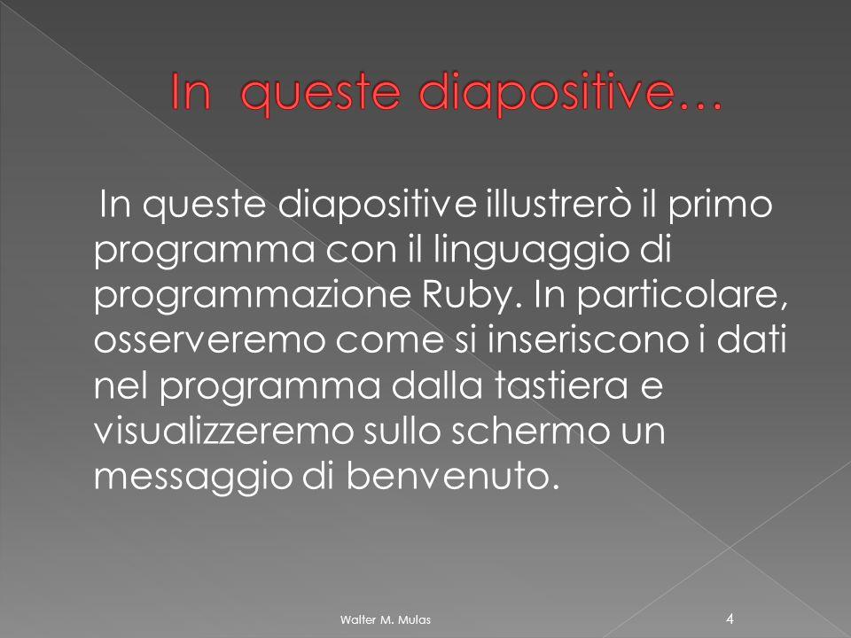 In queste diapositive illustrerò il primo programma con il linguaggio di programmazione Ruby. In particolare, osserveremo come si inseriscono i dati n