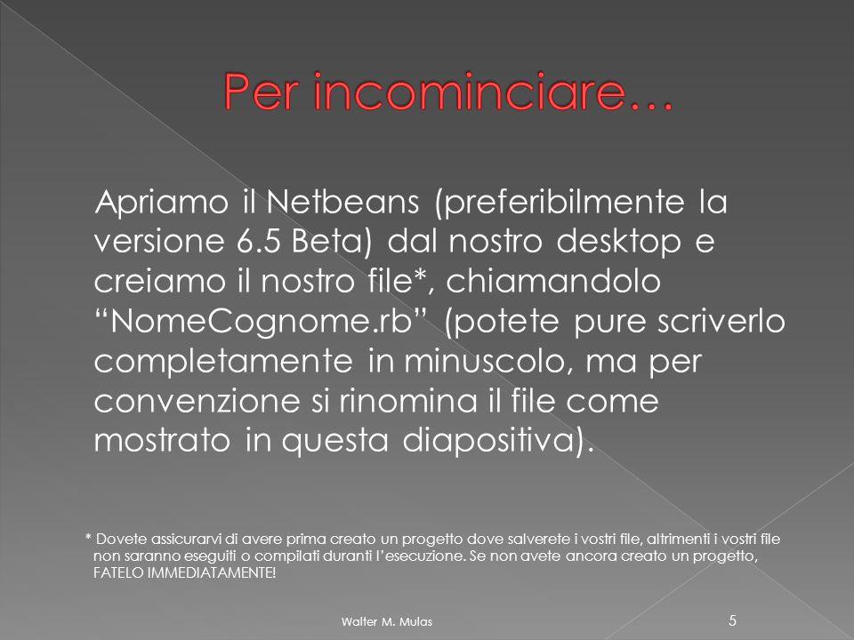 Apriamo il Netbeans (preferibilmente la versione 6.5 Beta) dal nostro desktop e creiamo il nostro file*, chiamandolo NomeCognome.rb (potete pure scriv