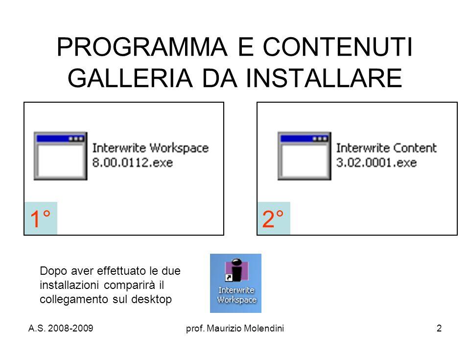 A.S. 2008-2009prof. Maurizio Molendini2 PROGRAMMA E CONTENUTI GALLERIA DA INSTALLARE 1°2° Dopo aver effettuato le due installazioni comparirà il colle