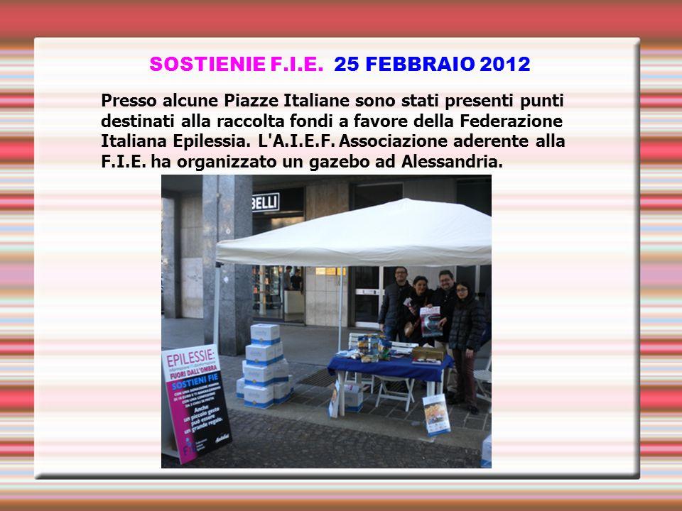 SOSTIENIE F.I.E. 25 FEBBRAIO 2012 Presso alcune Piazze Italiane sono stati presenti punti destinati alla raccolta fondi a favore della Federazione Ita