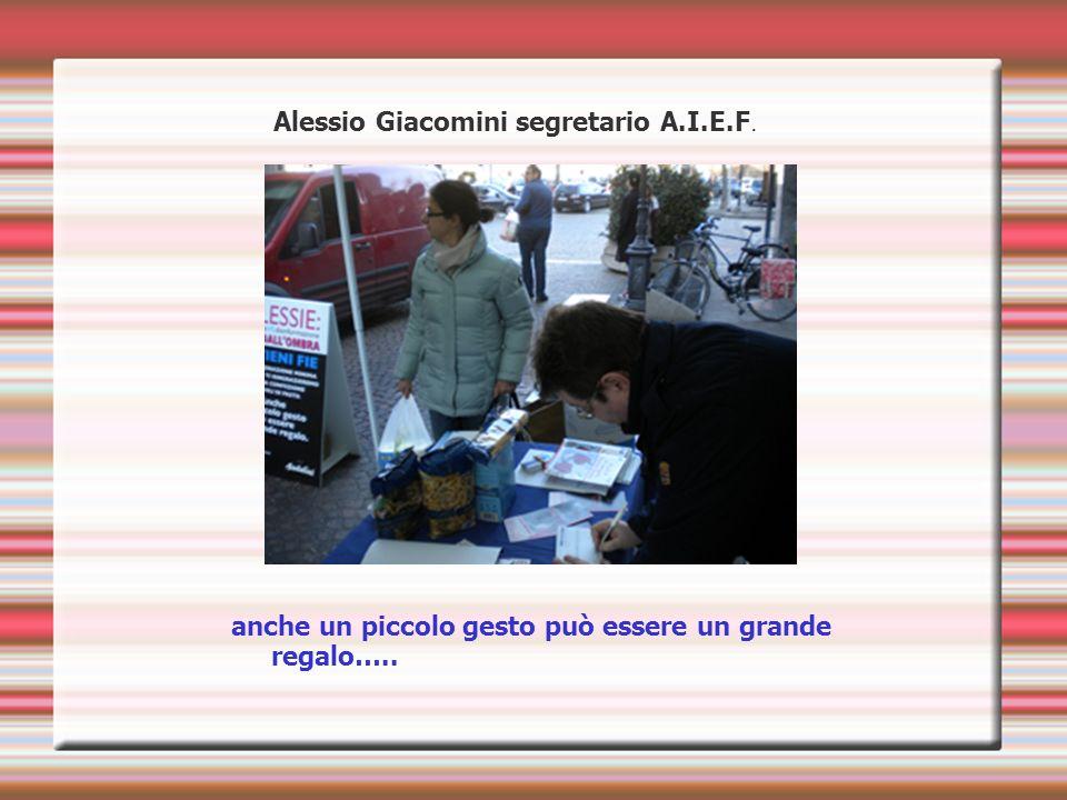 Alessio Giacomini segretario A.I.E.F. anche un piccolo gesto può essere un grande regalo…..
