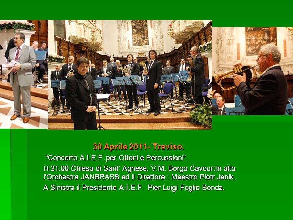 30 Aprile 2011- Treviso. 30 Aprile 2011- Treviso. Concerto A.I.E.F. per Ottoni e Percussioni. Concerto A.I.E.F. per Ottoni e Percussioni. H 21.00 Chie