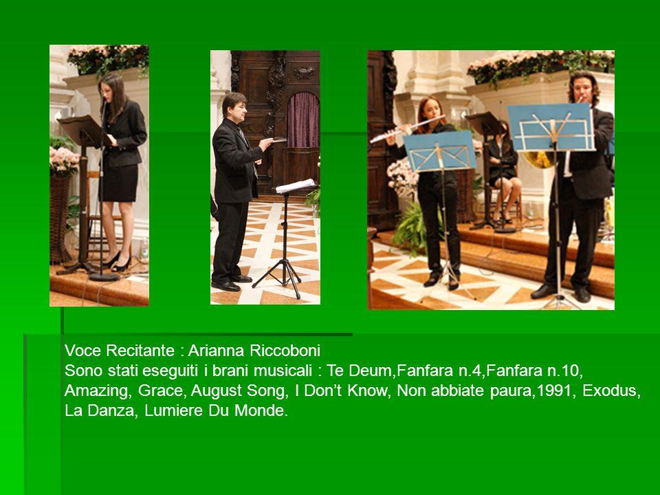 Voce Recitante : Arianna Riccoboni Sono stati eseguiti i brani musicali : Te Deum,Fanfara n.4,Fanfara n.10, Amazing, Grace, August Song, I Dont Know,