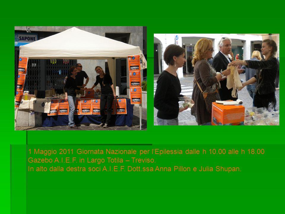 1 Maggio 2011 Giornata Nazionale per lEpilessia dalle h 10.00 alle h 18.00 Gazebo A.I.E.F. in Largo Totila – Treviso. In alto dalla destra soci A.I.E.