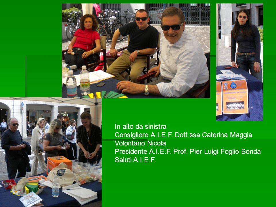 In alto da sinistra Consigliere A.I.E.F. Dott.ssa Caterina Maggia Volontario Nicola Presidente A.I.E.F. Prof. Pier Luigi Foglio Bonda Saluti A.I.E.F.