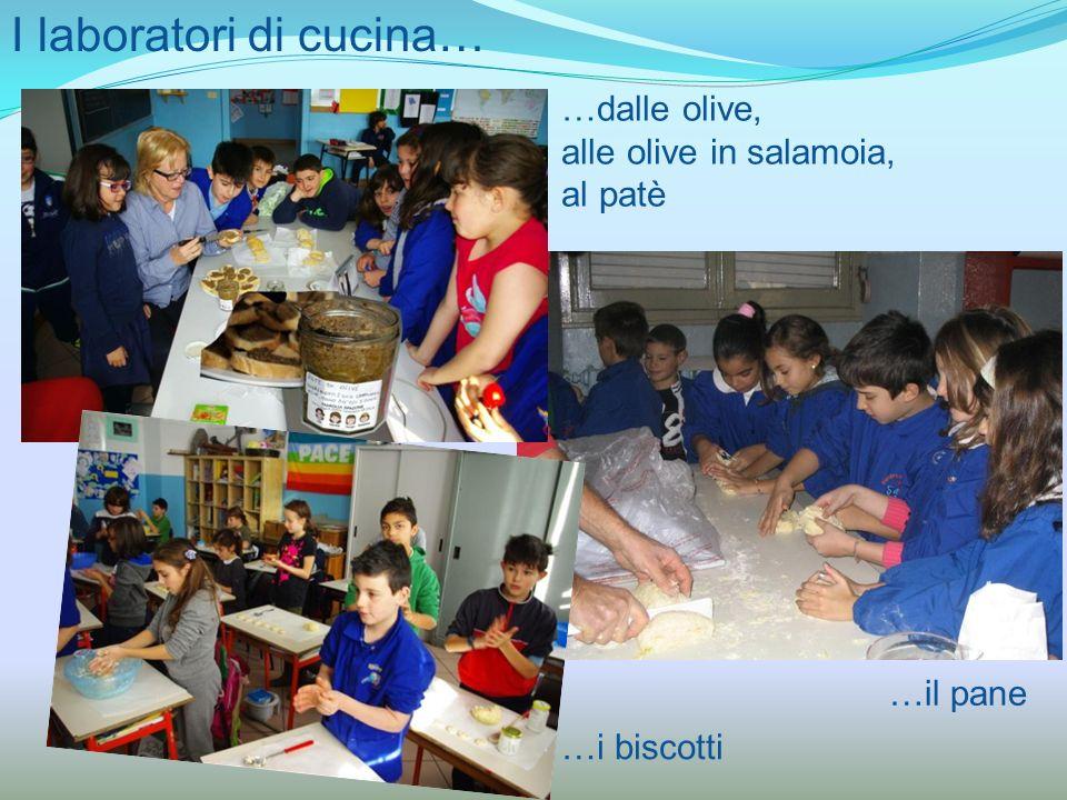 I laboratori di cucina… …dalle olive, alle olive in salamoia, al patè …i biscotti …il pane