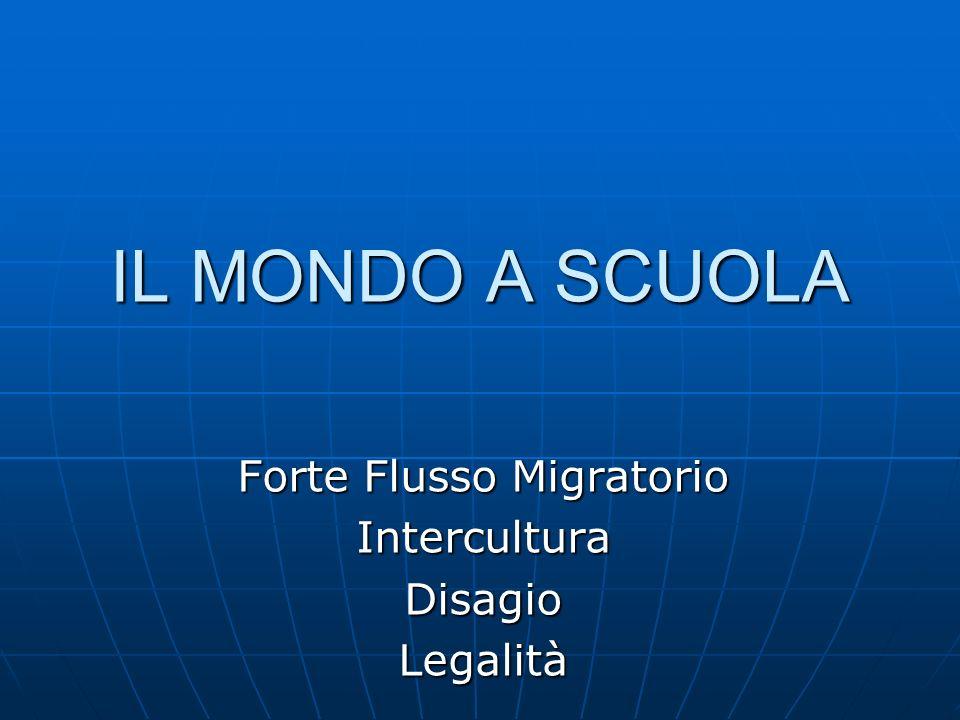 Forte Flusso Migratorio InterculturaDisagioLegalità IL MONDO A SCUOLA
