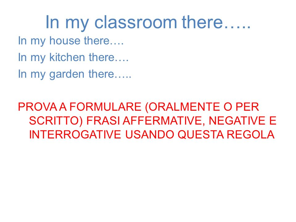 In my classroom there…..In my house there…. In my kitchen there….