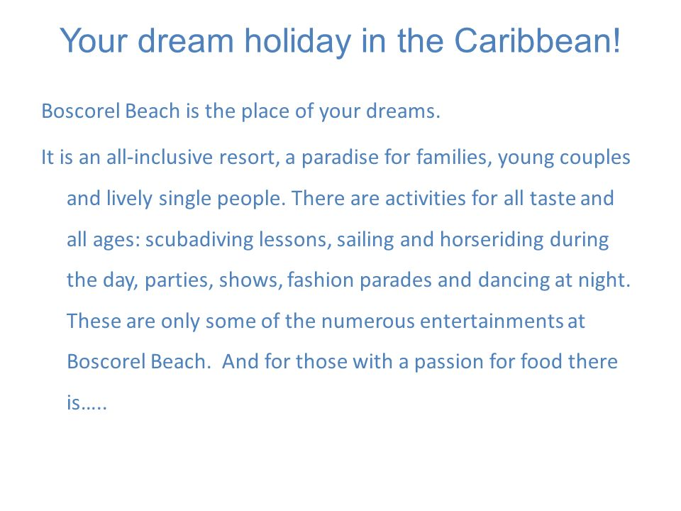 Your dream holiday in the Caribbean! Boscorel Beach is the place of your dreams. It is an all-inclusive resort, a paradise for families, young couples
