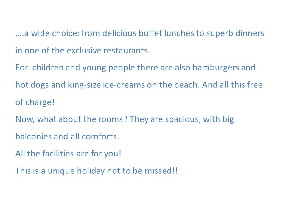 ….a wide choice: from delicious buffet lunches to superb dinners in one of the exclusive restaurants. For children and young people there are also ham