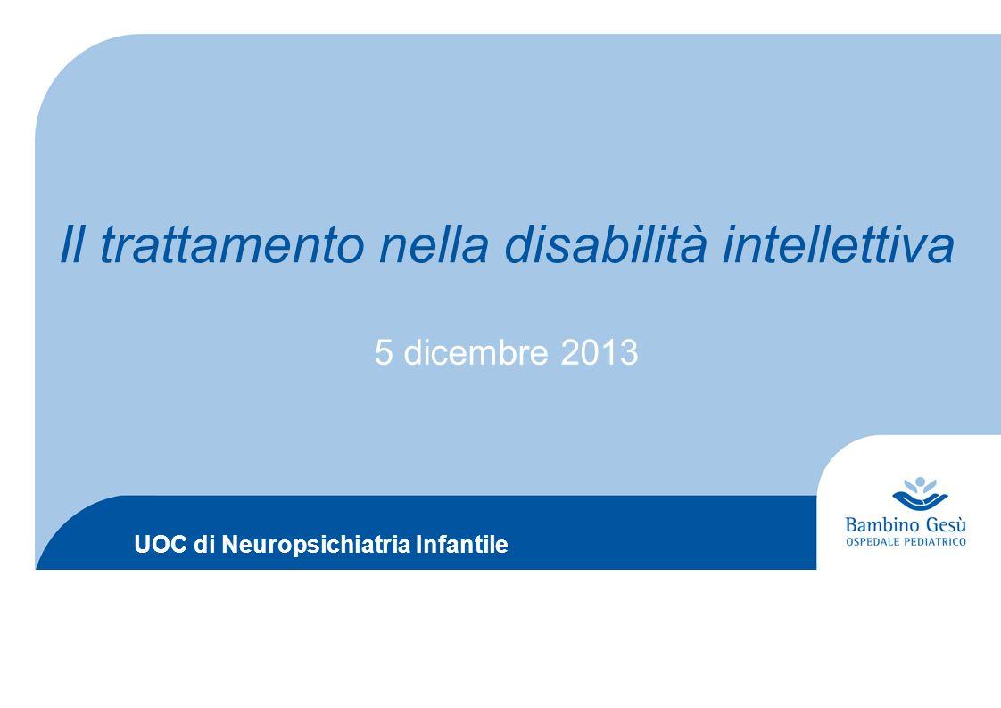 UOC di Neuropsichiatria Infantile Il trattamento nella disabilità intellettiva 5 dicembre 2013