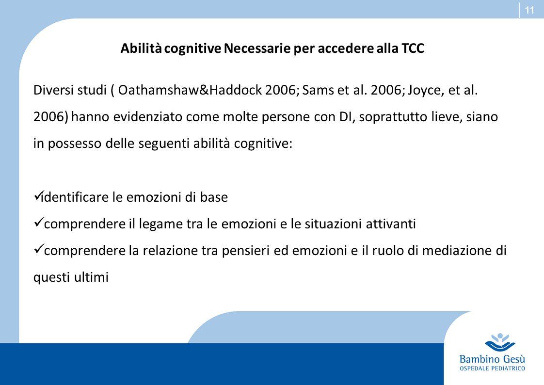 11 Abilità cognitive Necessarie per accedere alla TCC Diversi studi ( Oathamshaw&Haddock 2006; Sams et al. 2006; Joyce, et al. 2006) hanno evidenziato