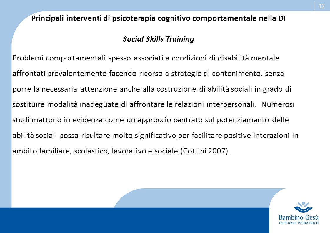 12 Principali interventi di psicoterapia cognitivo comportamentale nella DI Social Skills Training Problemi comportamentali spesso associati a condizi