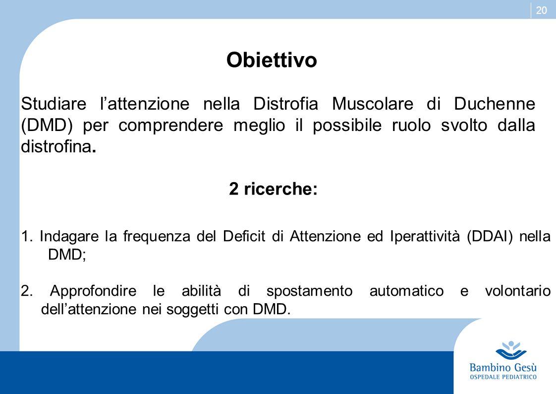 20 Obiettivo Studiare lattenzione nella Distrofia Muscolare di Duchenne (DMD) per comprendere meglio il possibile ruolo svolto dalla distrofina. 2 ric