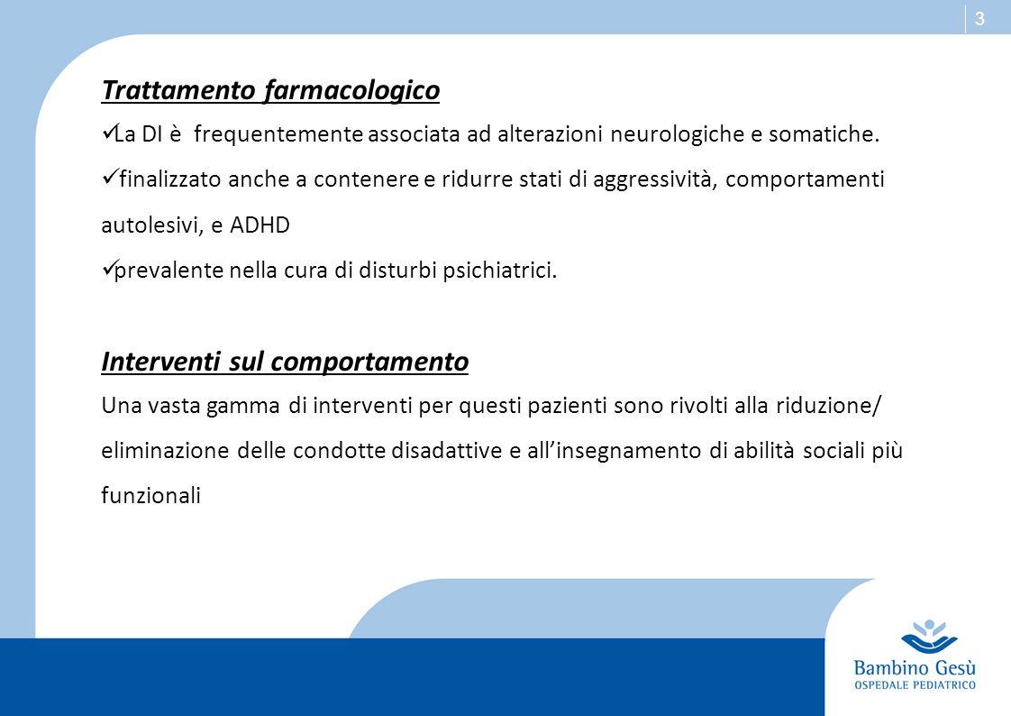 3 Trattamento farmacologico La DI è frequentemente associata ad alterazioni neurologiche e somatiche. finalizzato anche a contenere e ridurre stati di