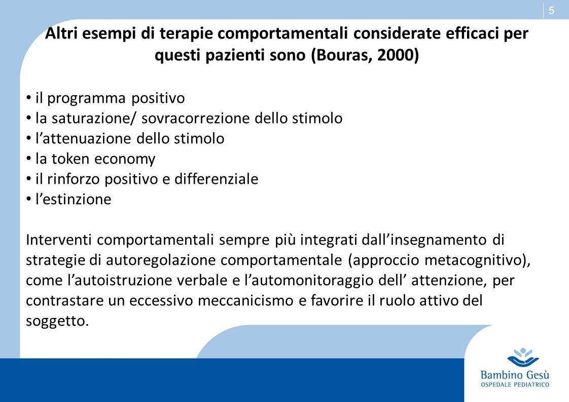 5 Altri esempi di terapie comportamentali considerate efficaci per questi pazienti sono (Bouras, 2000) il programma positivo la saturazione/ sovracorr