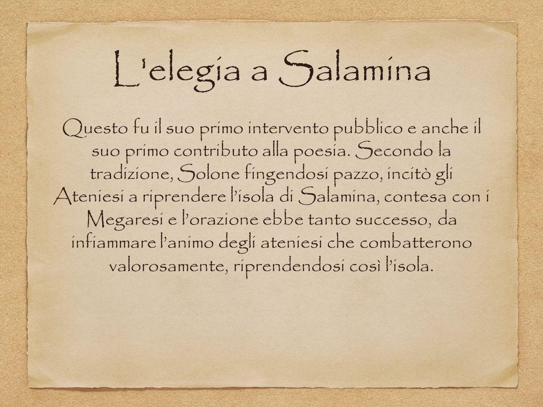 Questo fu il suo primo intervento pubblico e anche il suo primo contributo alla poesia. Secondo la tradizione, Solone fingendosi pazzo, incitò gli Ate