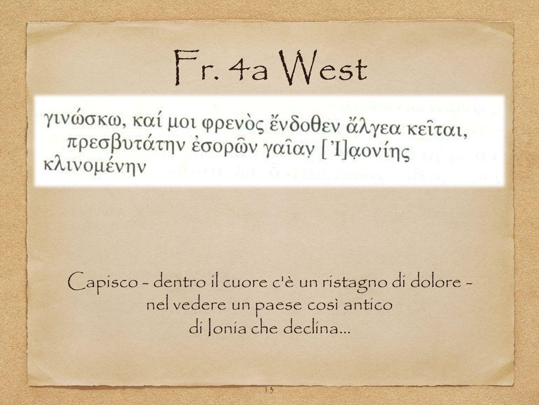 Capisco - dentro il cuore c'è un ristagno di dolore - nel vedere un paese così antico di Ionia che declina... Fr. 4a West 13