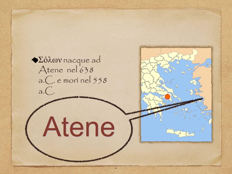 Σόλων nacque ad Atene nel 638 a.C. e morì nel 558 a.C. Atene 2